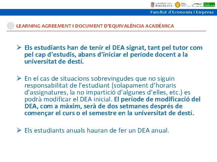 LEARNING AGREEMENT I DOCUMENT D'EQUIVALÈNCIA ACADÈMICA Ø Els estudiants han de tenir el DEA