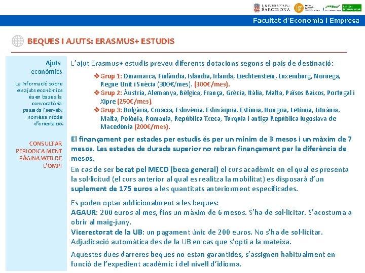 BEQUES I AJUTS: ERASMUS+ ESTUDIS Ajuts econòmics La informació sobre els ajuts econòmics és