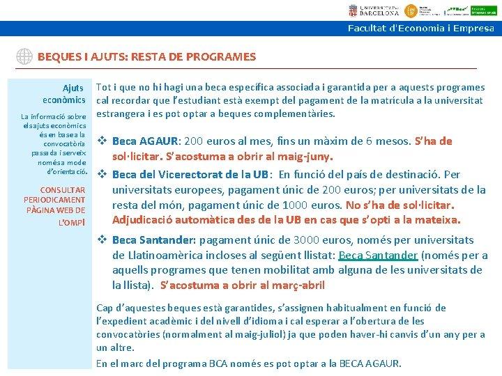 BEQUES I AJUTS: RESTA DE PROGRAMES Ajuts econòmics La informació sobre els ajuts econòmics