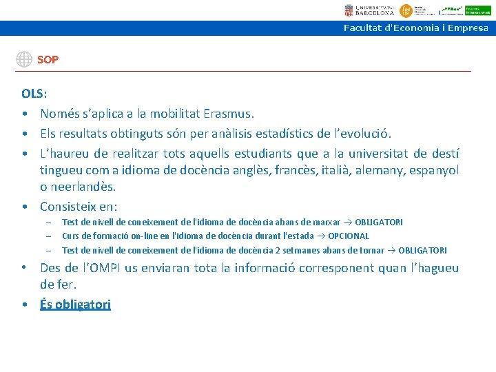 SOP OLS: • Només s'aplica a la mobilitat Erasmus. • Els resultats obtinguts són