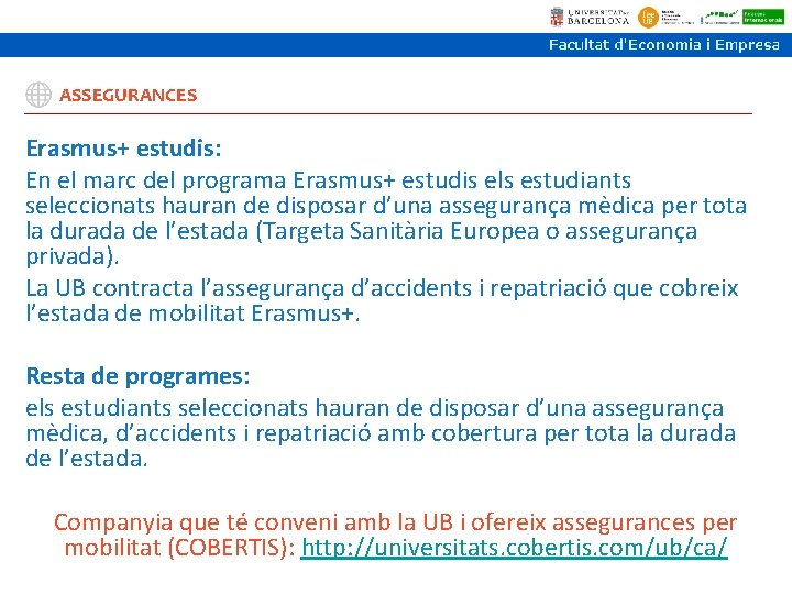 ASSEGURANCES Erasmus+ estudis: En el marc del programa Erasmus+ estudis els estudiants seleccionats hauran