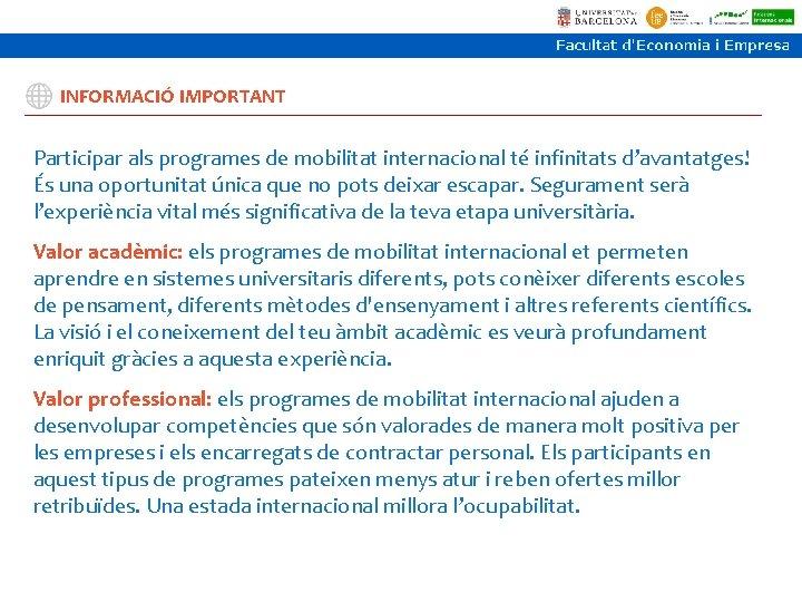 INFORMACIÓ IMPORTANT Participar als programes de mobilitat internacional té infinitats d'avantatges! És una oportunitat
