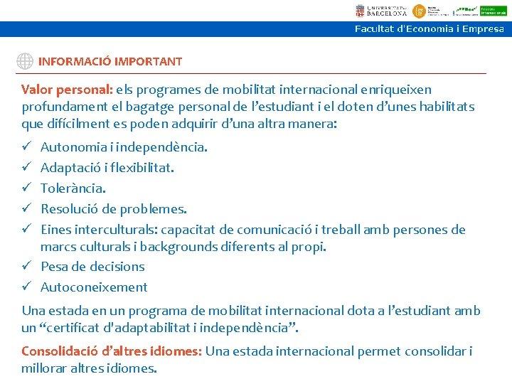 INFORMACIÓ IMPORTANT Valor personal: els programes de mobilitat internacional enriqueixen profundament el bagatge personal