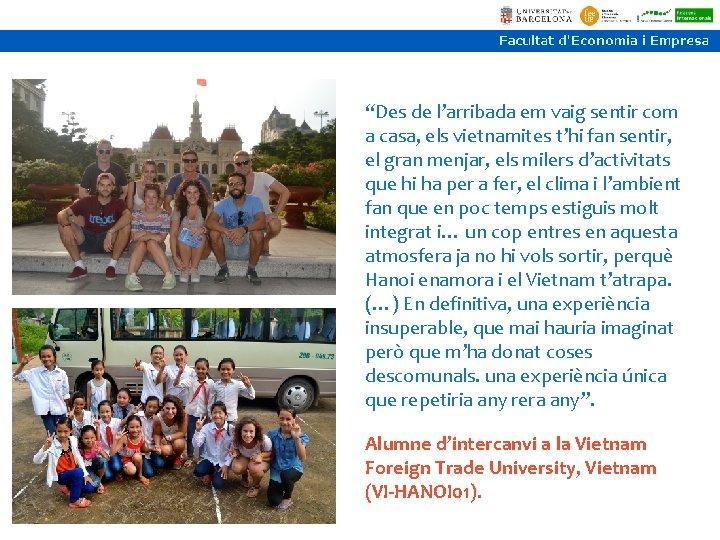 """""""Des de l'arribada em vaig sentir com a casa, els vietnamites t'hi fan sentir,"""