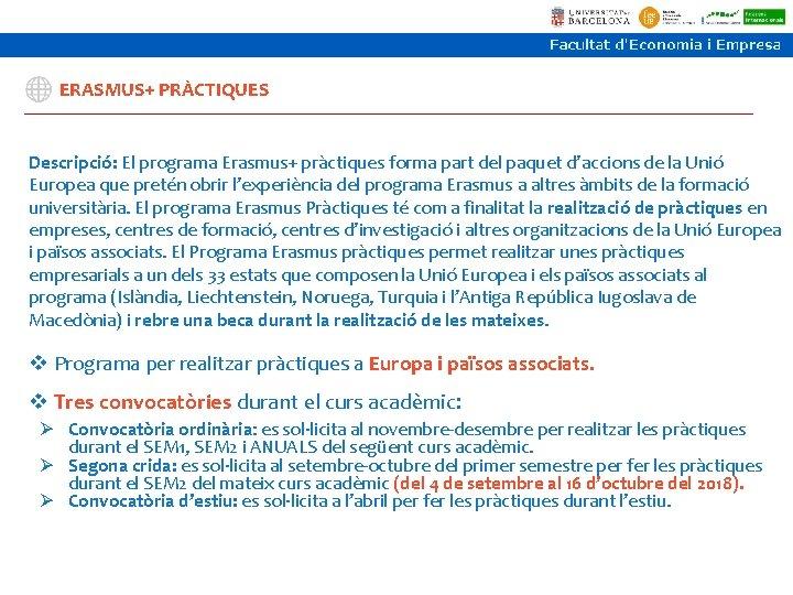 ERASMUS+ PRÀCTIQUES Descripció: El programa Erasmus+ pràctiques forma part del paquet d'accions de la