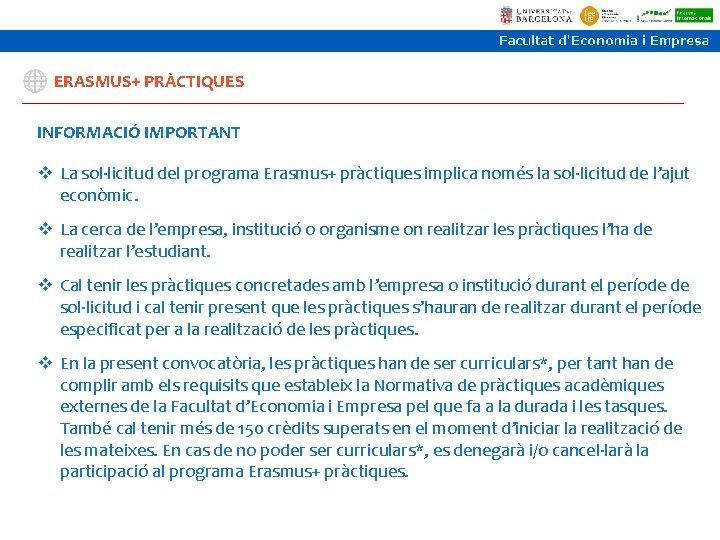 ERASMUS+ PRÀCTIQUES INFORMACIÓ IMPORTANT v La sol·licitud del programa Erasmus+ pràctiques implica només la