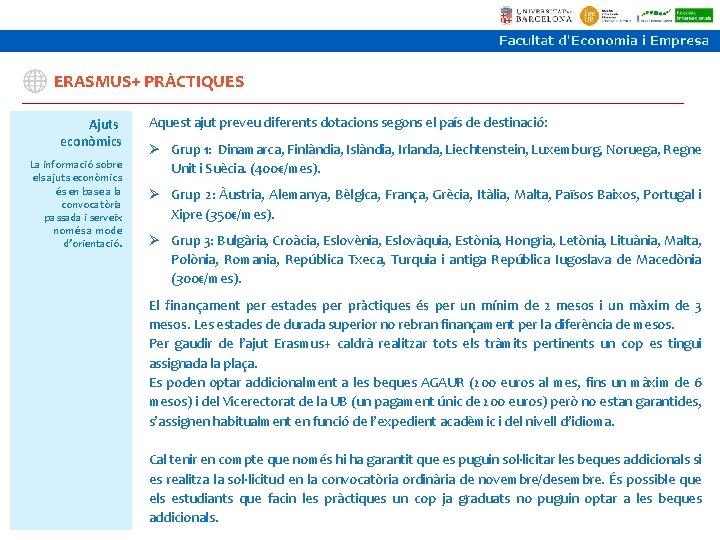 ERASMUS+ PRÀCTIQUES Ajuts econòmics La informació sobre els ajuts econòmics és en base a