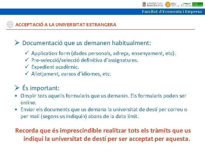 ACCEPTACIÓ A LA UNIVERSITAT ESTRANGERA Ø Documentació que us demanen habitualment: ü ü Application