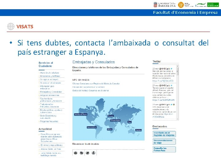 VISATS • Si tens dubtes, contacta l'ambaixada o consultat del país estranger a Espanya.