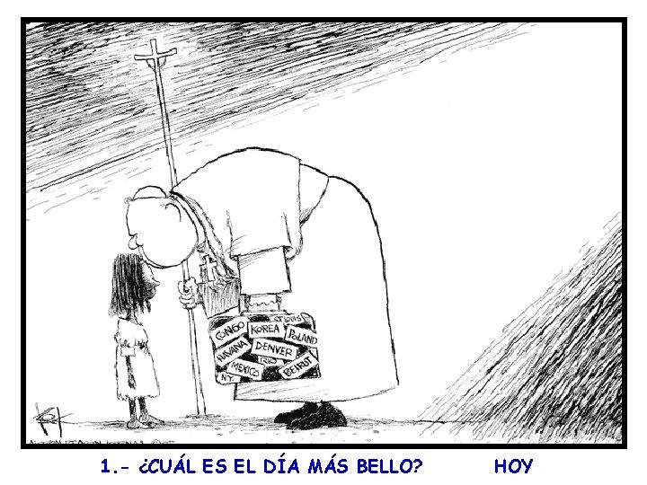 1. - ¿CUÁL ES EL DÍA MÁS BELLO? HOY