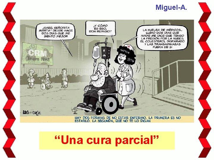 """Miguel-A. """"Una cura parcial"""""""