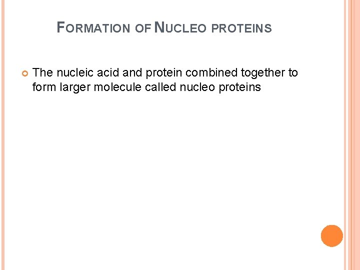 FORMATION OF NUCLEO PROTEINS The nucleic acid and protein combined together to form larger