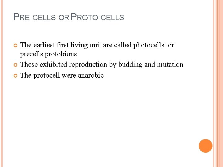PRE CELLS OR PROTO CELLS The earliest first living unit are called photocells or