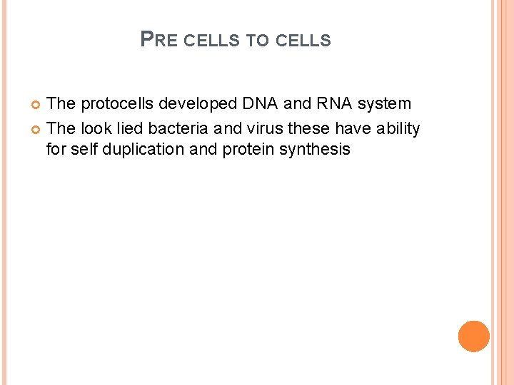 PRE CELLS TO CELLS The protocells developed DNA and RNA system The look lied