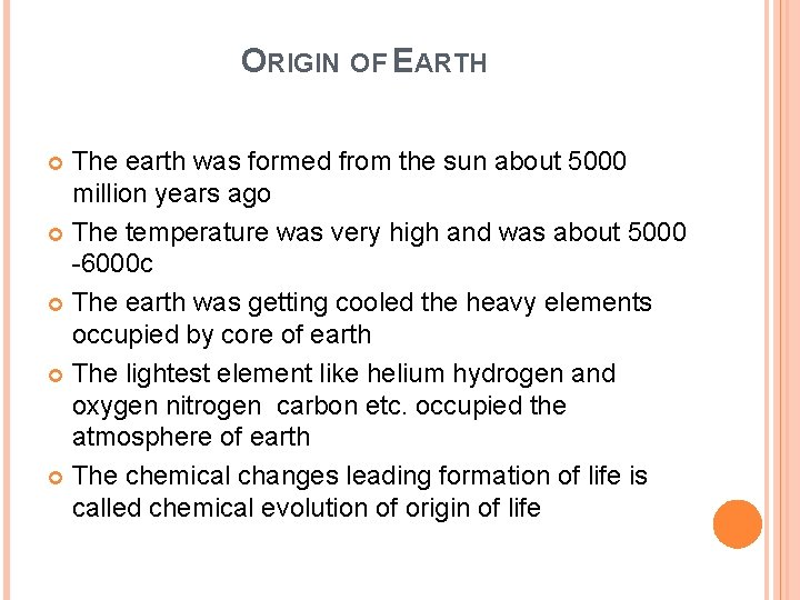 ORIGIN OF EARTH The earth was formed from the sun about 5000 million years