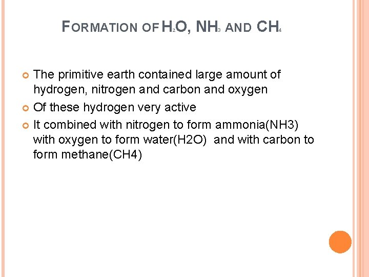 FORMATION OF H O, NH 2 3 AND CH 4 The primitive earth contained