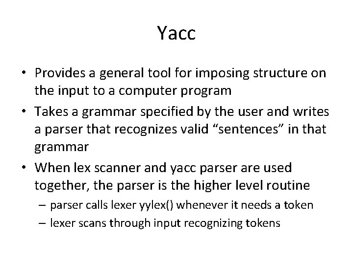 Yacc • Provides a general tool for imposing structure on the input to a
