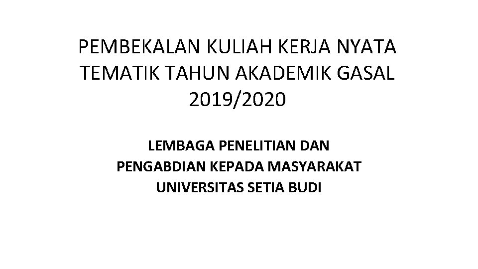 PEMBEKALAN KULIAH KERJA NYATA TEMATIK TAHUN AKADEMIK GASAL 2019/2020 LEMBAGA PENELITIAN DAN PENGABDIAN KEPADA