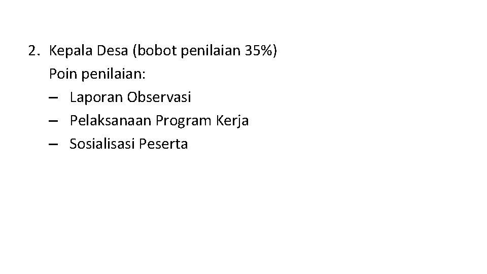 2. Kepala Desa (bobot penilaian 35%) Poin penilaian: – Laporan Observasi – Pelaksanaan Program