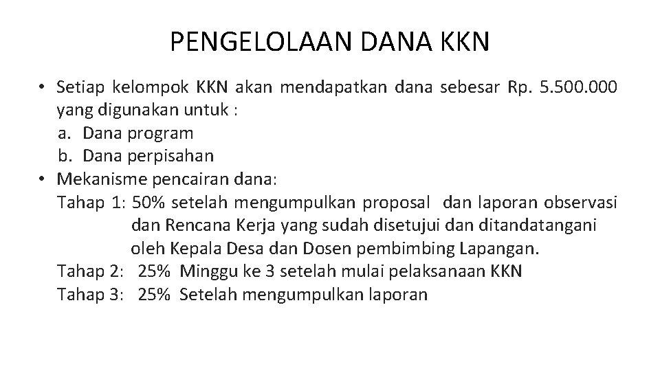 PENGELOLAAN DANA KKN • Setiap kelompok KKN akan mendapatkan dana sebesar Rp. 5. 500.