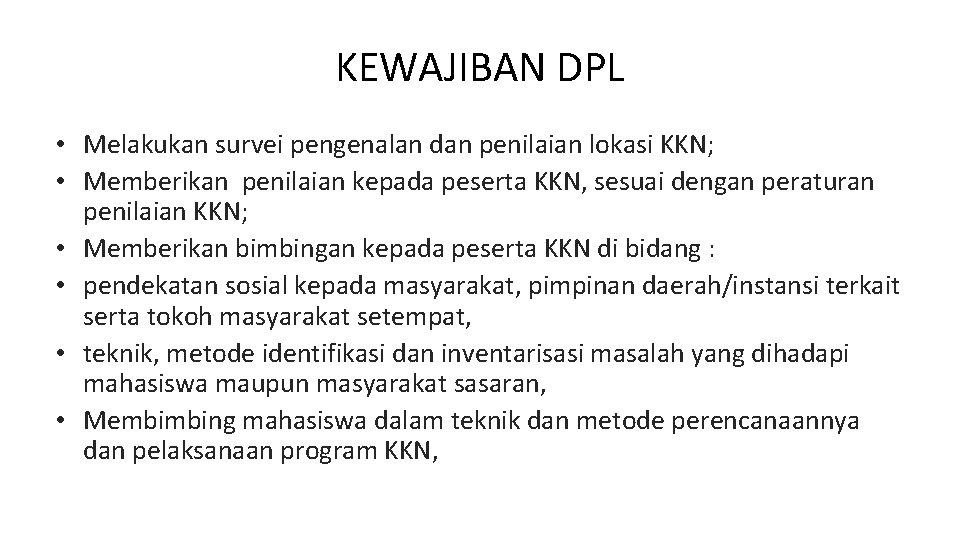 KEWAJIBAN DPL • Melakukan survei pengenalan dan penilaian lokasi KKN; • Memberikan penilaian kepada