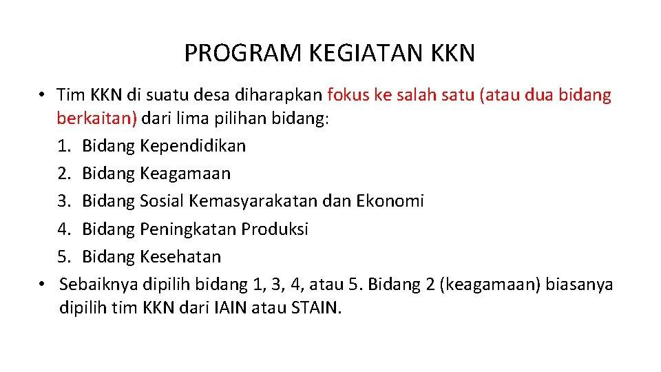 PROGRAM KEGIATAN KKN • Tim KKN di suatu desa diharapkan fokus ke salah satu