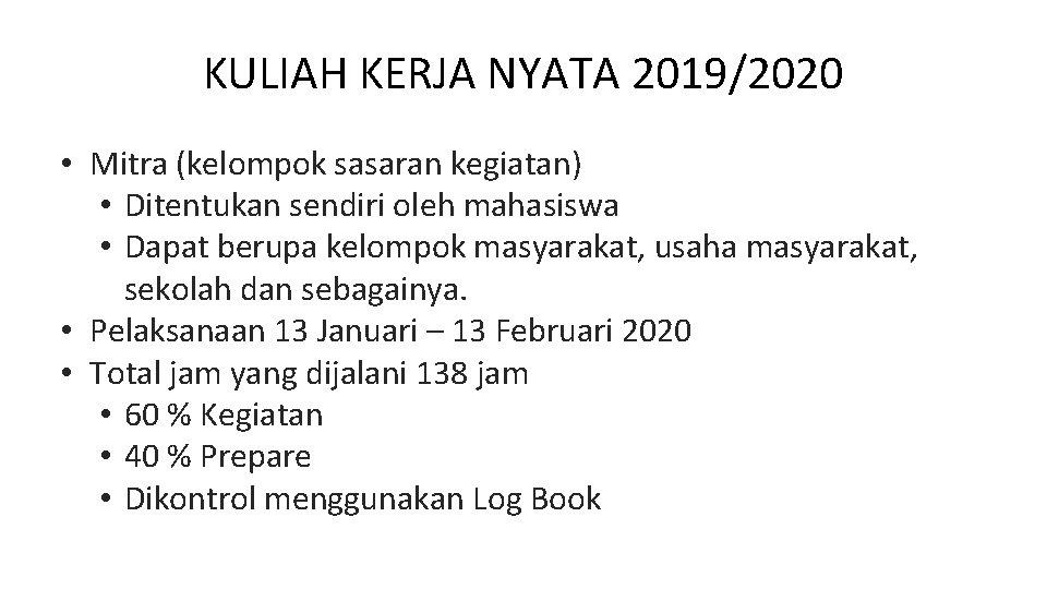 KULIAH KERJA NYATA 2019/2020 • Mitra (kelompok sasaran kegiatan) • Ditentukan sendiri oleh mahasiswa