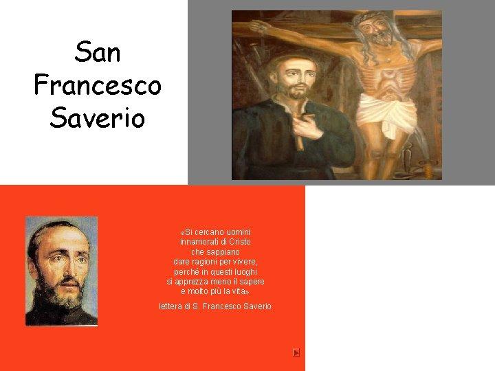 San Francesco Saverio «Si cercano uomini innamorati di Cristo che sappiano dare ragioni per