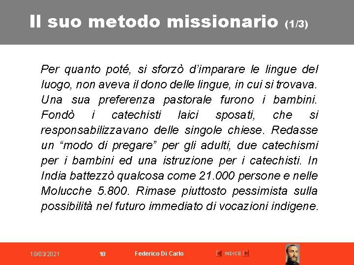 Il suo metodo missionario (1/3) Per quanto poté, si sforzò d'imparare le lingue del