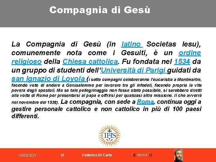 Compagnia di Gesù La Compagnia di Gesù (in latino Societas Iesu), comunemente nota come