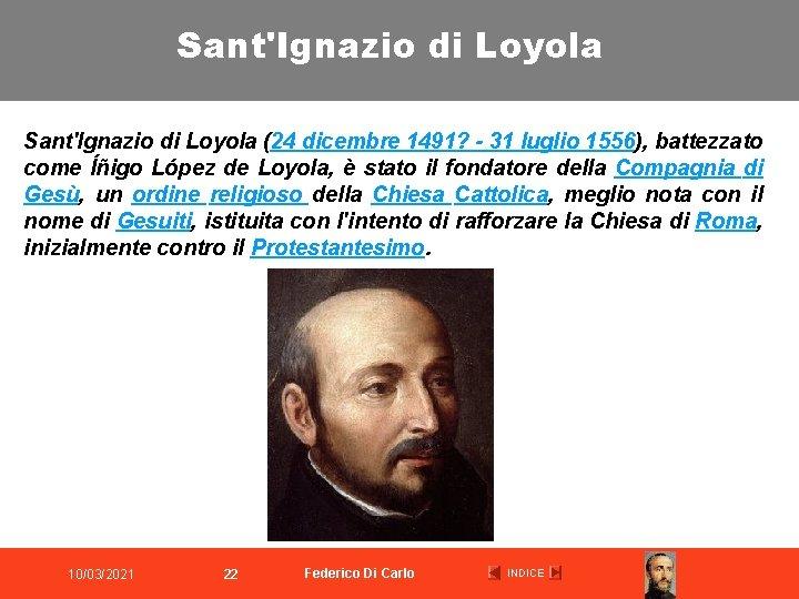Sant'Ignazio di Loyola (24 dicembre 1491? - 31 luglio 1556), battezzato come Íñigo López