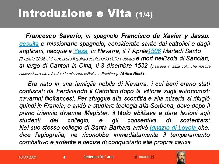 Introduzione e Vita (1/4) Francesco Saverio, in spagnolo Francisco de Xavier y Jassu, gesuita