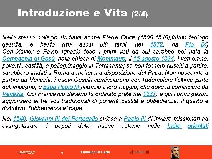 Introduzione e Vita (2/4) Nello stesso collegio studiava anche Pierre Favre (1506 -1546), futuro