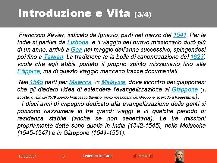 Introduzione e Vita (3/4) Francisco Xavier, indicato da Ignazio, partì nel marzo del 1541.