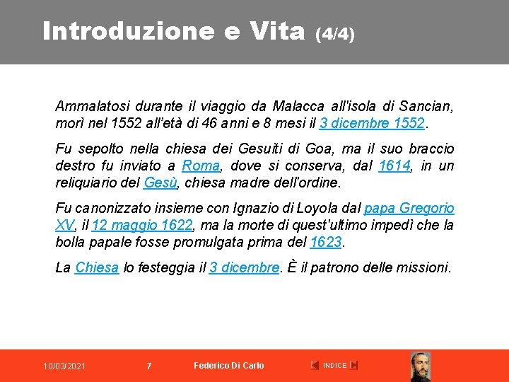 Introduzione e Vita (4/4) Ammalatosi durante il viaggio da Malacca all'isola di Sancian, morì