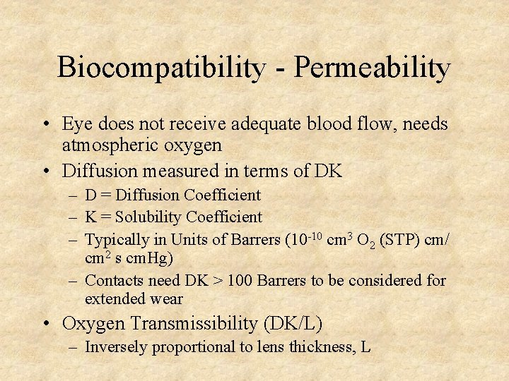 Biocompatibility - Permeability • Eye does not receive adequate blood flow, needs atmospheric oxygen