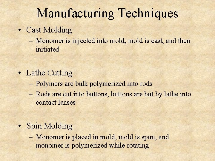 Manufacturing Techniques • Cast Molding – Monomer is injected into mold, mold is cast,