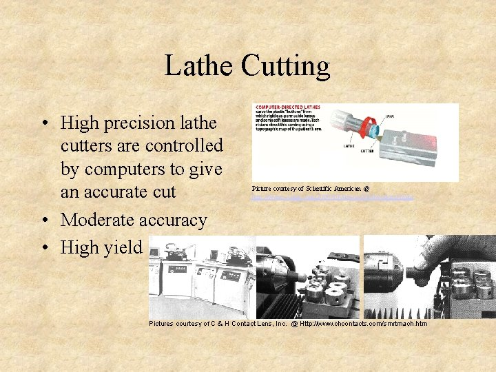 Lathe Cutting • High precision lathe cutters are controlled by computers to give an
