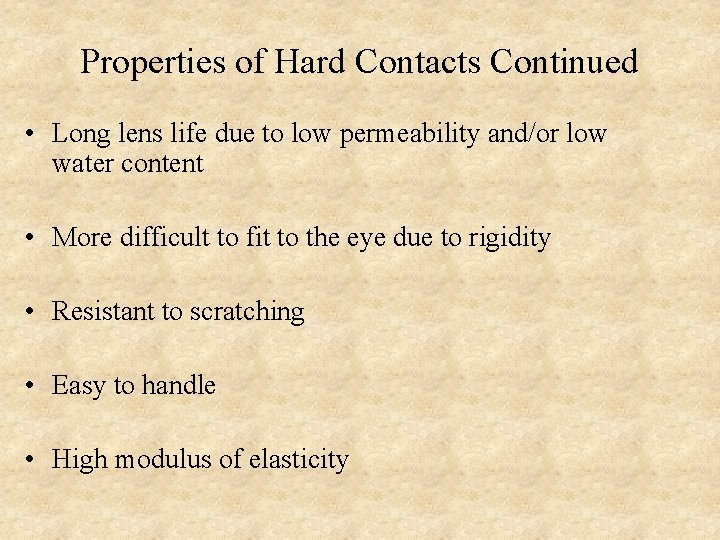 Properties of Hard Contacts Continued • Long lens life due to low permeability and/or