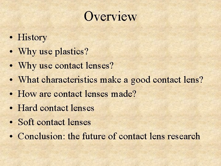 Overview • • History Why use plastics? Why use contact lenses? What characteristics make