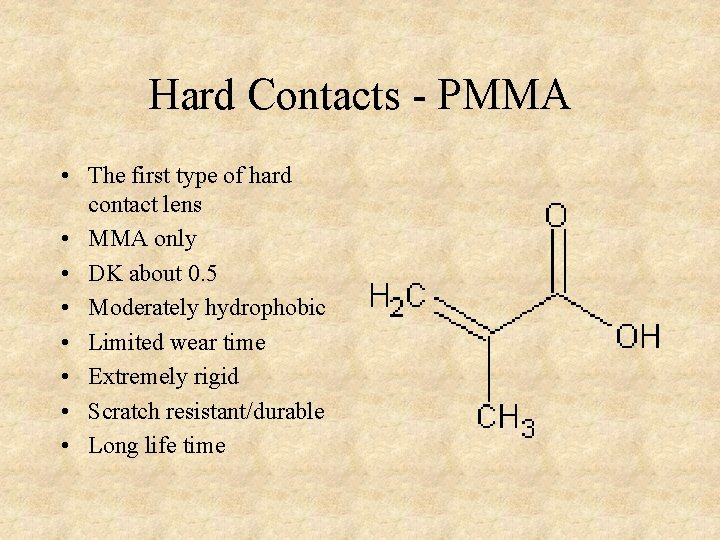 Hard Contacts - PMMA • The first type of hard contact lens • MMA