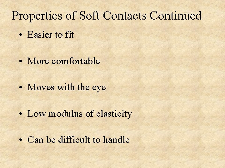 Properties of Soft Contacts Continued • Easier to fit • More comfortable • Moves