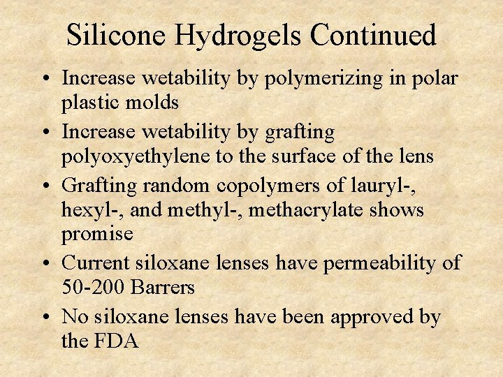 Silicone Hydrogels Continued • Increase wetability by polymerizing in polar plastic molds • Increase