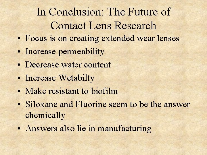 In Conclusion: The Future of Contact Lens Research • • • Focus is on