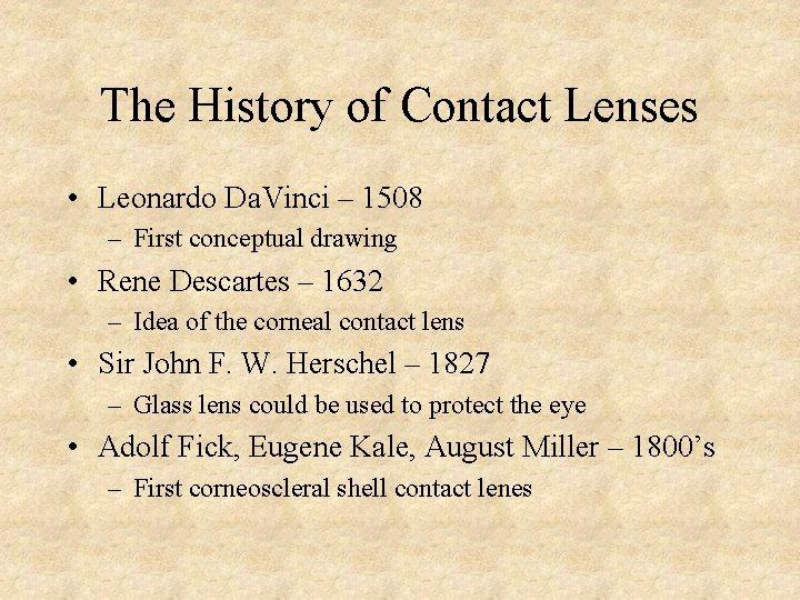The History of Contact Lenses • Leonardo Da. Vinci – 1508 – First conceptual