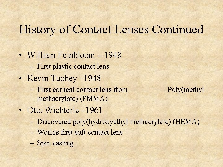 History of Contact Lenses Continued • William Feinbloom – 1948 – First plastic contact