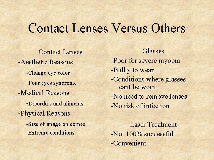 Contact Lenses Versus Others Contact Lenses -Aesthetic Reasons -Change eye color -Four eyes syndrome