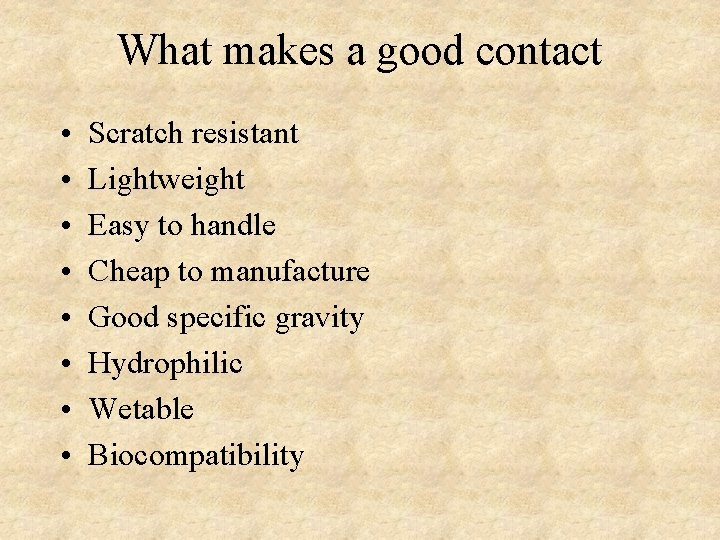 What makes a good contact • • Scratch resistant Lightweight Easy to handle Cheap