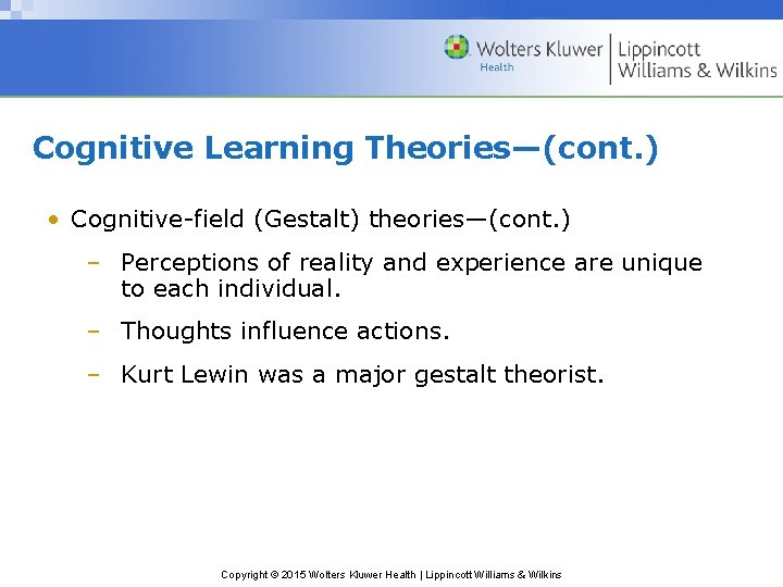 Cognitive Learning Theories—(cont. ) • Cognitive-field (Gestalt) theories—(cont. ) – Perceptions of reality and