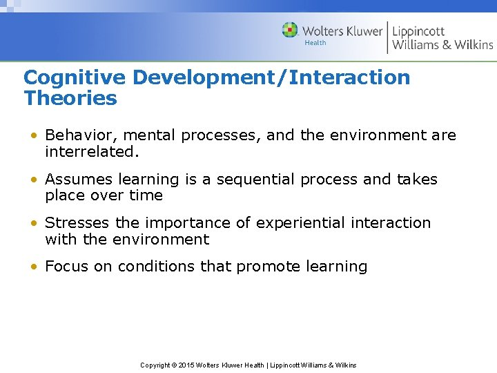 Cognitive Development/Interaction Theories • Behavior, mental processes, and the environment are interrelated. • Assumes